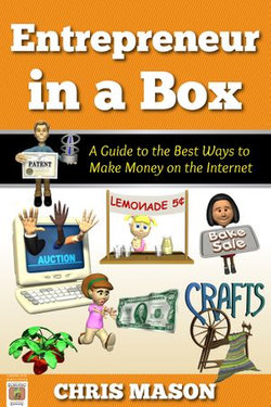 Entrepreneur in a Box A Guide to the Best Ways to Make Money on the Internet