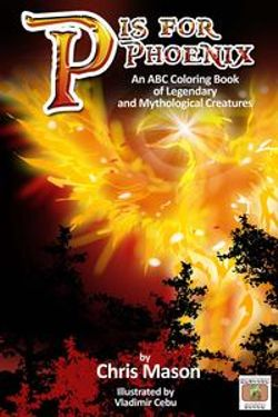 P is For Phoenix: An ABC Coloring Book of Legendary and Mythological Creatures