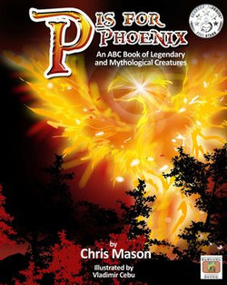 P is For Phoenix: An ABC Book of Legendary and Mythological Creatures