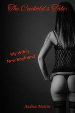 The Cuckold's Tale: My Wife's New Boyfriend