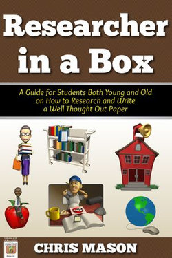 Researcher in a Box: A Guide for Students Both Young and Old on How to Research and Write a Well Thought Out Paper