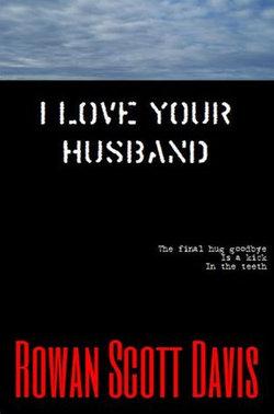 I Love Your Husband