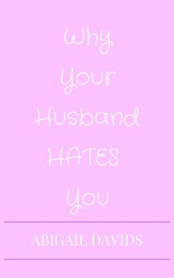Fuck You; For Making Me Love You: Why Your Husband Hates You