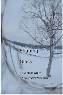 Shaping Glass: A Reality Zero World Story