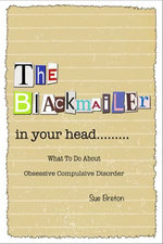 The Blackmailer in Your Head: What To Do About Obsessive Compulsive Disorder