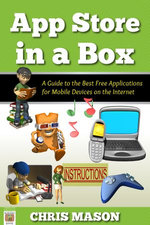 App Store in a Box: A Guide to the Best Free Applications for Mobile Devices on the Internet