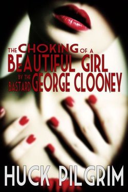 The Choking of a Beautiful Girl by the Bastard George Clooney