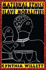 Maternal Ethics and Other Slave Moralities