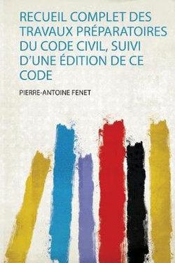 Recueil Complet Des Travaux Preparatoires Du Code Civil, Suivi D'une Edition De Ce Code