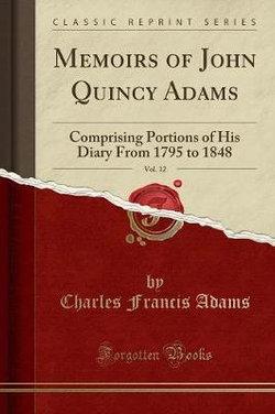 Memoirs of John Quincy Adams, Vol. 12
