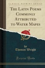 The Latin Poems Commonly Attributed to Water Mapes (Classic Reprint)