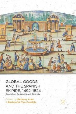 Global Goods and the Spanish Empire, 1492-1824