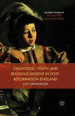 Childhood, Youth, and Religious Dissent in Post-Reformation England