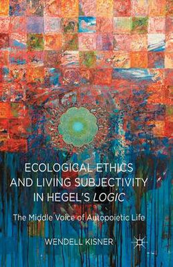 Ecological Ethics and Living Subjectivity in Hegel's Logic