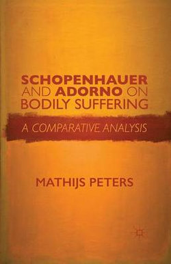 Schopenhauer and Adorno on Bodily Suffering