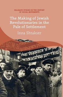 The Making of Jewish Revolutionaries in the Pale of Settlement