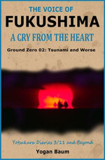 The Voice of Fukushima: A Cry from the Heart - Ground Zero 02: Tsunami and Worse