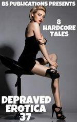 Depraved Erotica 37: 8 Hardcore Tales