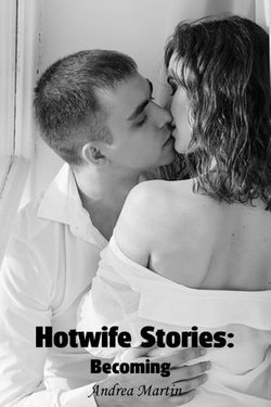 Hotwife Stories: Becoming