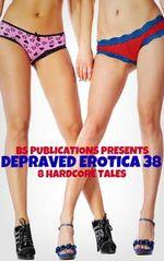 Depraved Erotica 38: 8 Hardcore Tales