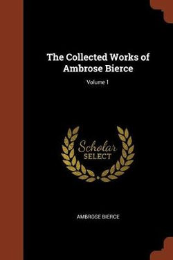 The Collected Works of Ambrose Bierce; Volume 1