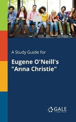 A Study Guide for Eugene O'Neill's Anna Christie