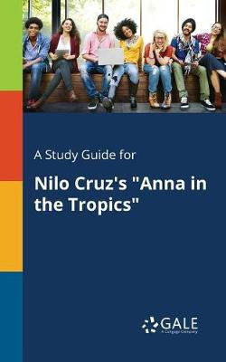 A Study Guide for Nilo Cruz's Anna in the Tropics