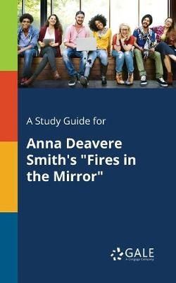 A Study Guide for Anna Deavere Smith's Fires in the Mirror