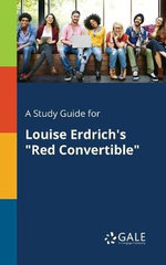 A Study Guide for Louise Erdrich's Red Convertible