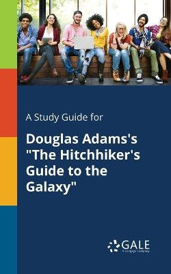 """A Study Guide for Douglas Adams's """"The Hitchhiker's Guide to the Galaxy"""""""