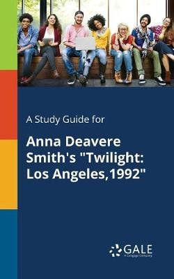 A Study Guide for Anna Deavere Smith's Twilight