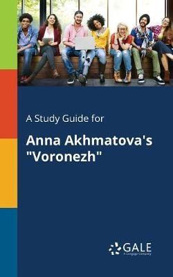 A Study Guide for Anna Akhmatova's Voronezh