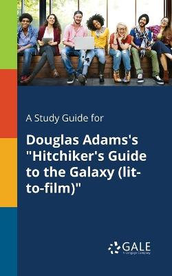 A Study Guide for Douglas Adams's Hitchiker's Guide to the Galaxy (Lit-To-Film)
