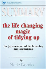 Summary: The Life-Changing Magic of Tidying Up: The Japanese Art of Decluttering and Organizing