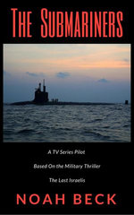 """The Submariners - A TV Series Pilot about an Israeli submarine and a nuclear Iran (based on the military thriller """"The Last Israelis"""")"""