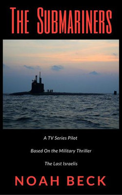 "The Submariners - A TV Series Pilot about an Israeli submarine and a nuclear Iran (based on the military thriller ""The Last Israelis"")"