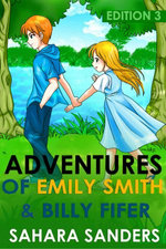 The Adventures of Emily Smith and Billy Fifer: Edition 3 (Intended for Older Children & Teens)
