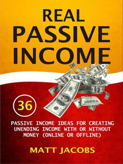 Real Passive Income: 36 Passive Income Ideas For Creating Unending Income With Or Without Money (Online Or Offline)