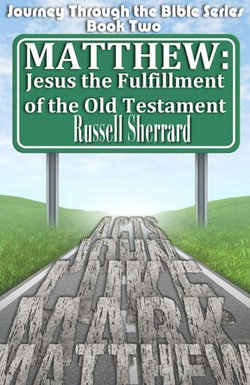 Matthew: Jesus, The Fulfillment of the Old Testament