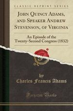 John Quincy Adams, and Speaker Andrew Stevenson, of Virginia