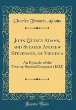 John Quincy Adams, and Speaker Andrew Stevenson, of Virginia