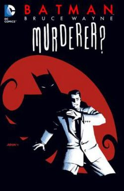 Batman Bruce Wayne - Murderer? (New Edition)