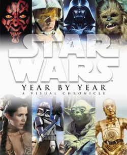 Star Wars Year by Year a Visual Chronicle