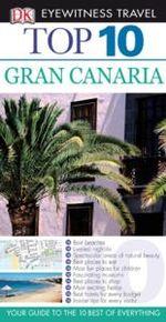 DK Eyewitness Top 10 Travel Guide: Gran Canaria: Gran Canaria