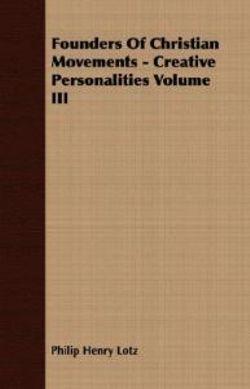 Founders Of Christian Movements - Creative Personalities Volume III