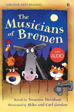 The Musicians of Bremen: Usborne First Reading: Level Three