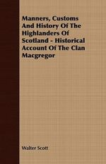 Manners, Customs And History Of The Highlanders Of Scotland - Historical Account Of The Clan Macgregor