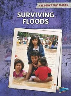 Surviving Floods (Childrens True Stories: Natural Disasters)
