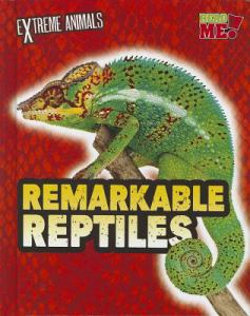 Remarkable Reptiles (Extreme Animals)