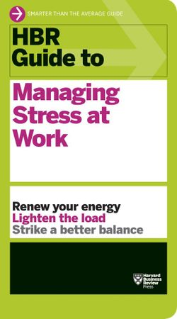 HBR Guide to Managing Stress at Work (HBR Guide Series)